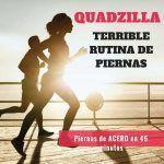 QUADZILLA- TERRIBLE RUTINA DE PIERNAS