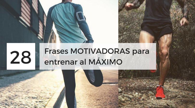 28 Frases Motivadoras Para Entrenar Al Máximo We Live To Run